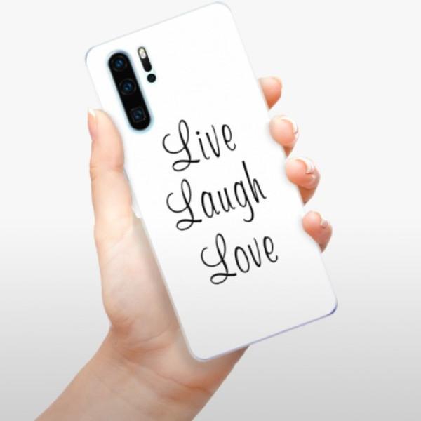 Odolné silikonové pouzdro iSaprio - Live Laugh Love - Huawei P30 Pro